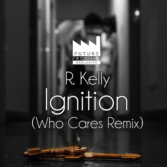 R. Kelly - Ignition Remix (Who Cares Remix)